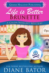 Life is Better Brunette: Gilda Wright Mysteries book #3