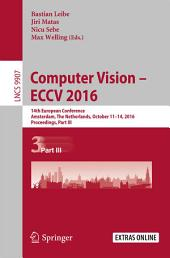Computer Vision – ECCV 2016: 14th European Conference, Amsterdam, The Netherlands, October 11-14, 2016, Proceedings, Part 3