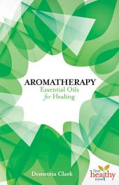 Aromatherapy: Essential Oils for Healing