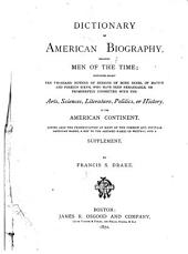 Dictionary of American Biography, Including Men of the Time; Containing Nearly Ten Thousand Notices of Persons of Both Sexes, of Native and Foreign Birth, who Have Been Remarkable, Or Prominently Connected with the Arts, Sciences, Literature, Politics, Or History, of the American Continent: Giving Also the Pronunciation of Many of the Foreign and Peculiar American Names, a Key to the Assumed Names of Writers, and a Supplement, Volumes 1-2
