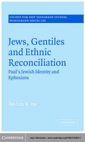 Jews, Gentiles and Ethnic Reconciliation: Paul's Jewish identity and Ephesians