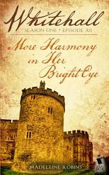 More Harmony In Her Bright Eye Whitehall Season 1 Episode 12  Book PDF