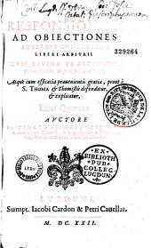 Responsionum ad objectiones adversus concordiam, liberi arbitri cum divina praescientia...