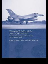 Taiwan's Security and Air Power: Taiwan's Defense Against the Air Threat from Mainland China