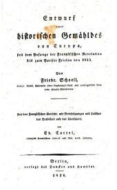 Entwurf eines historischen Gemähldes von Europa: Seit dem Anfange der Französischen Revolution bis zum Pariser Frieden von 1815