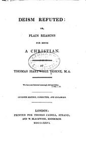 Deism Refuted: Or, Plain Reasons for Being a Christian