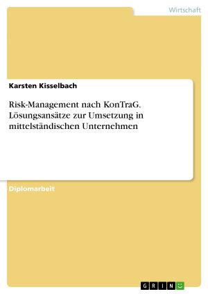 Risk Management nach KonTraG  L  sungsans  tze zur Umsetzung in mittelst  ndischen Unternehmen PDF