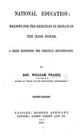 National education. Reasons for the rejection in Britain of the Irish system ... Fourth edition