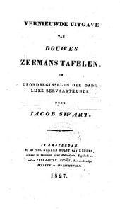 Vernieuwde uitgave van Douwes Zeemans-tafelen, of Grondbeginselen der dadelijke zeevaartkunde: Volume 1