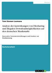 Analyse der Auswirkungen von Filesharing und illegalen Downloadmöglichkeiten auf den deutschen Musikmarkt: Innovative Systementwicklungen und Ansätze zur Eindämmung