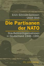 Die Partisanen der NATO: Stay-Behind-Organisationen in Deutschland 1946–1991