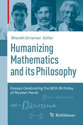 Humanizing Mathematics and its Philosophy: Essays Celebrating the 90th Birthday of Reuben Hersh