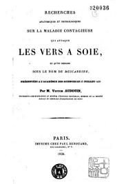Recherches anatomiques et physiologiques sur la maladie contagieuse qui attaque les vers à soie et qu'on désigne sous le nom de Muscardine, présentées à l'académie des sciences le 25 juillet 1836