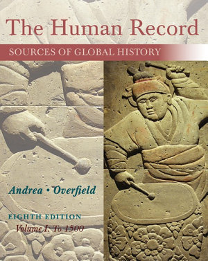 The Human Record  Sources of Global History  Volume I  To 1500 PDF