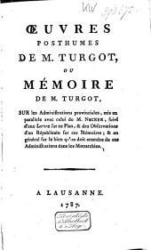 Oeuvres posthumes de m. Turgot, ou Mémoire de m. Turgot, sur les administrations provinciales,