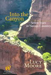 Into the Canyon: Seven Years in Navajo Country