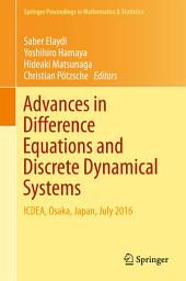 Advances in Difference Equations and Discrete Dynamical Systems: ICDEA, Osaka, Japan, July 2016