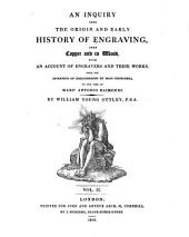An Inquiry Into the Origin and Early History of Engraving: Upon Copper and in Wood, with an Account of Engravers and Their Works, from the Invention of Chalcography by Maso Finiguerra, to the Time of Marc' Antonio Raimondi, Volume 2