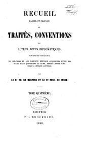 Recueil manuel et pratique de traités, conventions et autres actes diplomatiques, sur lesquels sont établis les relations et les rapports existant aujourd'hui entre les divers états souverains du globe, depuis l'année 1760 jusqu'à l'époque actuelle: Volume4