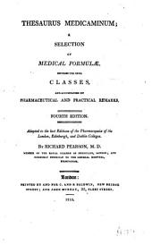 Thesaurus medicaminum: A selection of medical formulae, distributed into classes and accompanied by pharmaceutical and practical remarks