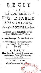 Récit de la conférence du diable avec Luther, fait par Luther même dans son livre de la messe privée et de l'onction des prestres, avec des remarques sur cette conférence [par l'abbé de Cordemoy]