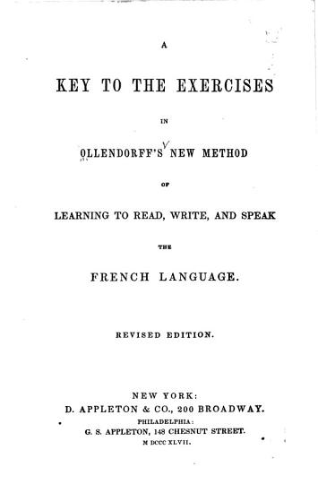 Ollendorff s New Method of Learning to Read  Write  and Speak the French Language  with the Lessons Divided Into Sessions of a Proper Length for Daily Tasks and Numerous Corrections  Additions and Improvements  Suitable for this Country by V  Value to which are Added Value s System of French Pronunciation  His Grammatical Synopsis  a New Index and Short Models of Commercial Correspondence PDF