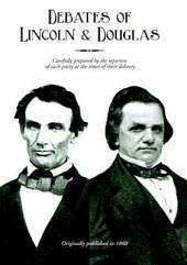 Debates of Lincoln and Douglas: Political Debates Between Hon. Abraham Lincoln and Hon. Stephen a Douglas