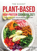 The Easiest Plant-Based High-Protein Cookbook 2021