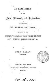 An examination of the 'Facts, statements and explanations' of dr. S. Davidson, relative to the second volume of the tenth edition of 'Horne's Introduction'.