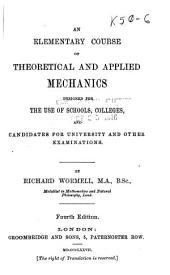 An Elementary Course of Theoretical and Applied Mechanics Designed for the Use of Schools, Colleges, and Candidates for University and Other Examinations