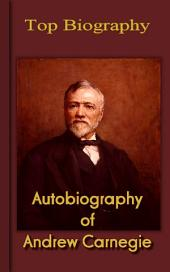 Autobiography of Andrew Carnegie: Top Biography