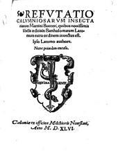 Refutatio calumniosarum insectationum Martini Bucceri, quibus novissimis libellis aeditis in Bartholomaeum Latomum extra ordinem invectus est: nunc primum excusa