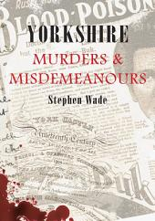 Yorkshire Muders And Misdemeanours