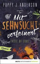 Taste of Love - Mit Sehnsucht verfeinert: Roman