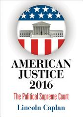 American Justice 2016: The Political Supreme Court