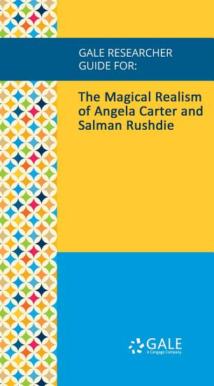 Gale Researcher Guide for  The Magical Realism of Angela Carter and Salman Rushdie PDF