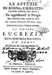 Le astuzie di Rosina, e Burlotto dramma giocoso per musica da rappresentarsi in Perugia nel teatro del Leon d'oro nel corrente Carnevale dell'anno 1770. Dedicato alla nobile donna la signora Lucrezia ...