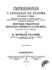 Impresiones y lenguaje de España en prosa y verso, arregladas por órden de décimos de siglo, desde nuestros días hasta la más antigua, constituyendo un verdadero método práctico graduado para la enseñanza superior de la lengua impresa, primera en su género