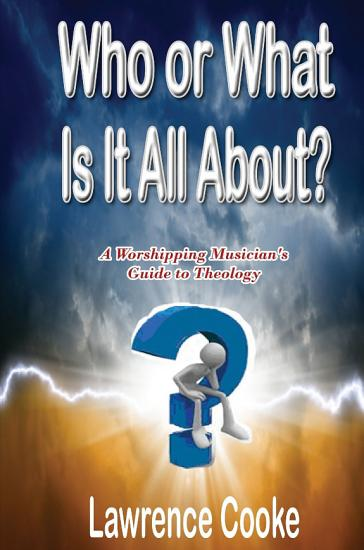 Who or What Is It All About   A Worshipping Musician s Guide to Theology PDF