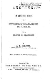 Angling: a practical guide to bottom fishing, trolling, spinning and fly-fishing. With a chapter on sea fishing. [With plates.]
