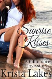 Sunrise Kisses: A Billionaire Love Story