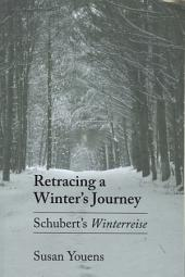 "Retracing a Winter's Journey: Franz Schubert's ""Winterreise"""