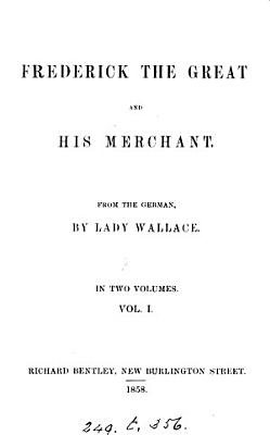 Frederick the great and his merchant  from the Germ   of K  Mundt  by lady Wallace PDF