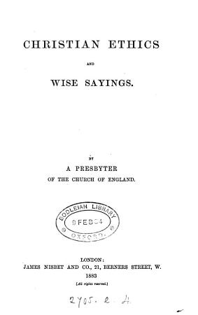 Christian ethics and wise sayings  by a presbyter of the Church of England PDF