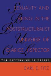 Sexuality and Being in the Poststructuralist Universe of Clarice Lispector: The Différance of Desire