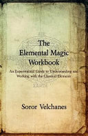 The Elemental Magic Workbook  An Experimental Guide to Understanding and Working with the Classical Elements PDF