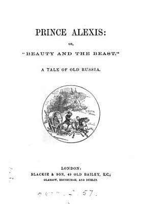 Prince Alexis  or   Beauty and the beast