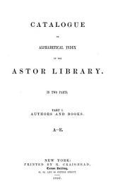 Catalogue Or Alphabetical Index of the Astor Library: A-E. 1857. v.2. F-L. 1858. v.3. M-P. 1859. v.4. Q-Z. 1861