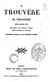 Le trouvere opera en quatre actes musique de Joseph Verdi