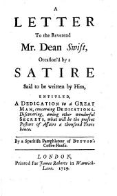 A letter to the Reverend Mr. Dean Swift, occasion'd by a satire said to be written by him [or, rather, by Thomas Gordon], entitled, A dedication to a great man ... By a sparkish pamphleteer of Button's Coffee-house. [Signed: P. A. By John Arbuthnot.]
